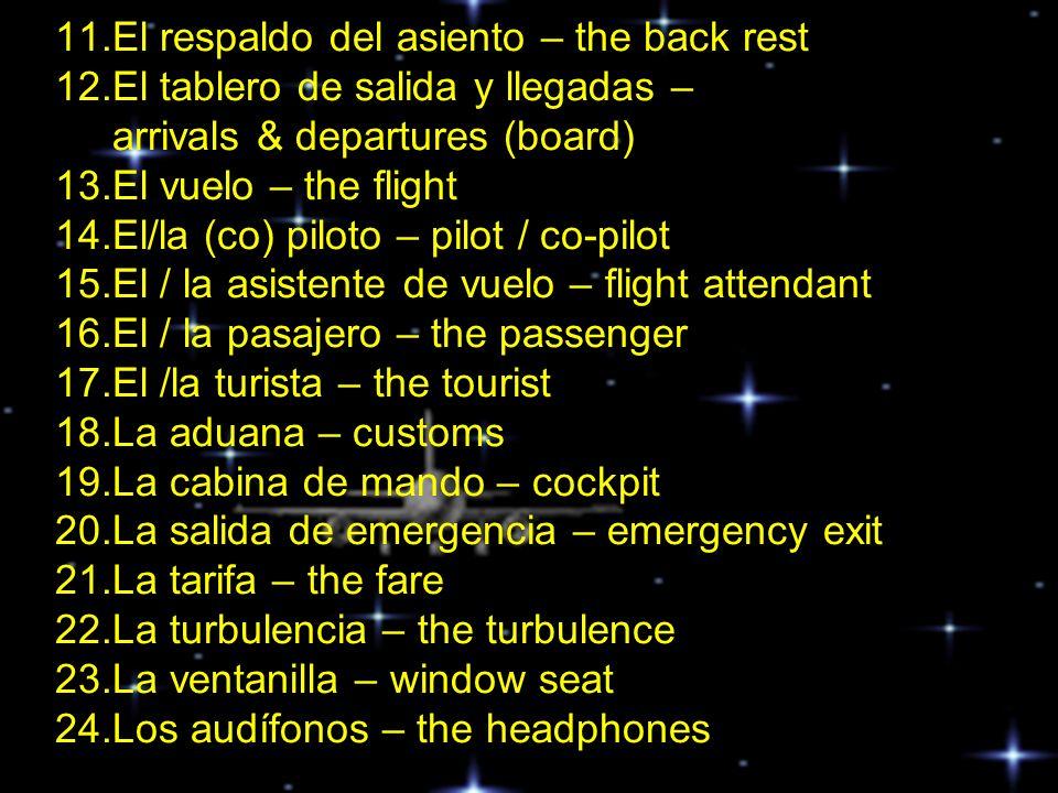 11.El respaldo del asiento – the back rest 12.El tablero de salida y llegadas – arrivals & departures (board) 13.El vuelo – the flight 14.El/la (co) p