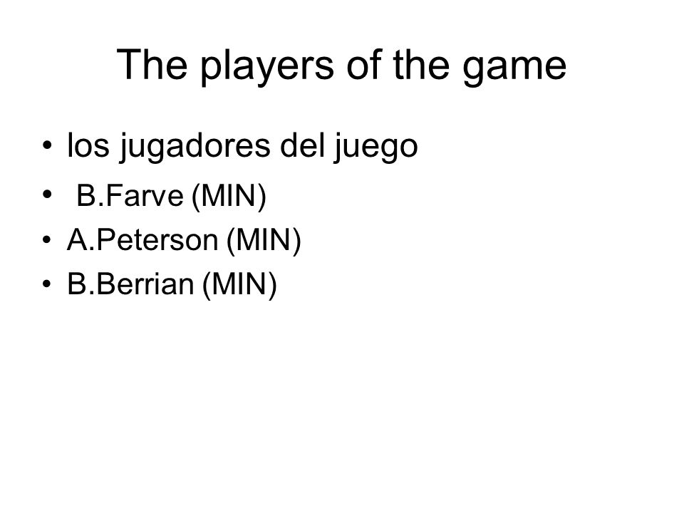 The players of the game los jugadores del juego B.Farve (MIN) A.Peterson (MIN) B.Berrian (MIN)