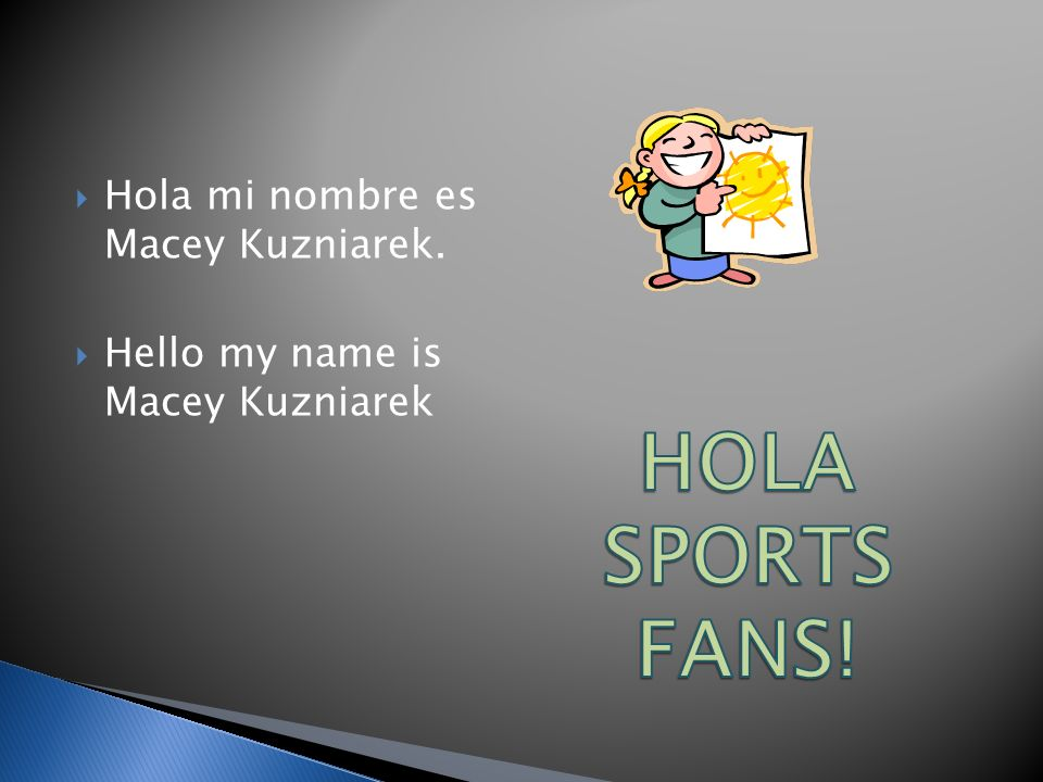 Hola mi nombre es Macey Kuzniarek. Hello my name is Macey Kuzniarek