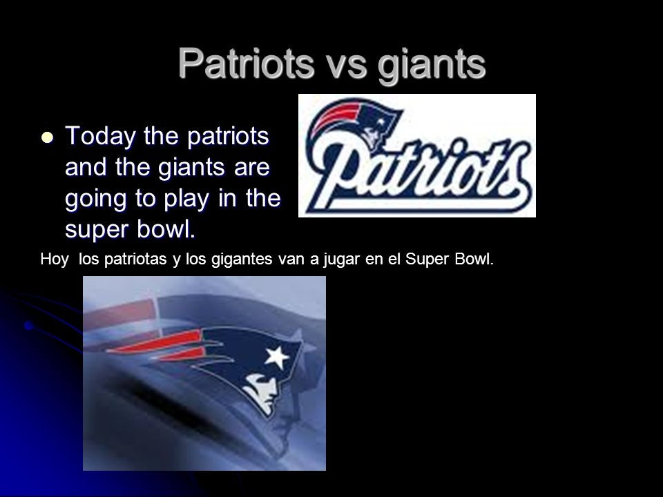 Patriots vs giants Today the patriots and the giants are going to play in the super bowl. Today the patriots and the giants are going to play in the s