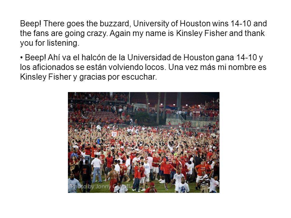 Beep. There goes the buzzard, University of Houston wins 14-10 and the fans are going crazy.