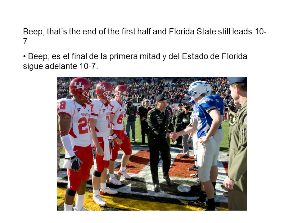 Beep, thats the end of the first half and Florida State still leads 10- 7 Beep, es el final de la primera mitad y del Estado de Florida sigue adelante 10-7.