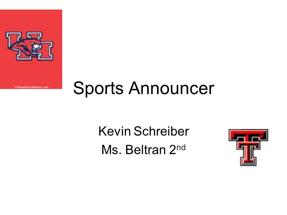 Sports Announcer Kevin Schreiber Ms. Beltran 2 nd