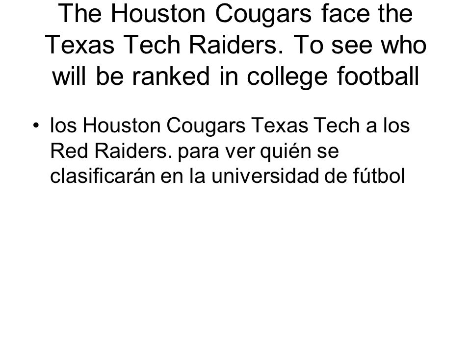 The Houston Cougars face the Texas Tech Raiders.