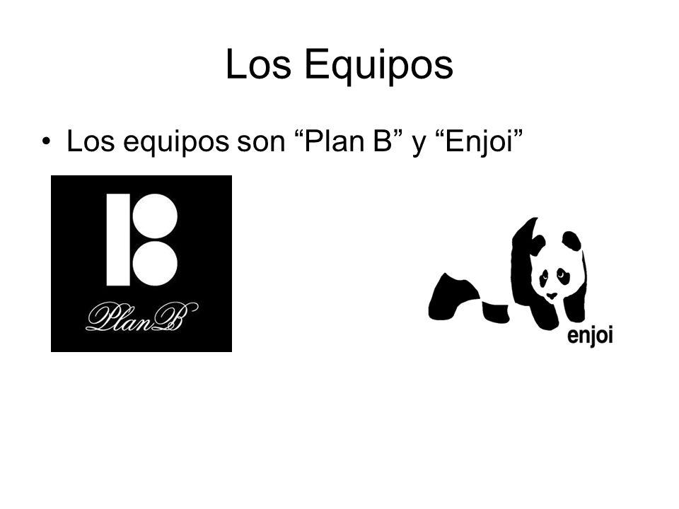 Los Equipos Los equipos son Plan B y Enjoi