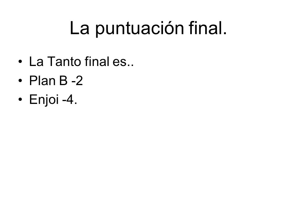 La puntuación final. La Tanto final es.. Plan B -2 Enjoi -4.
