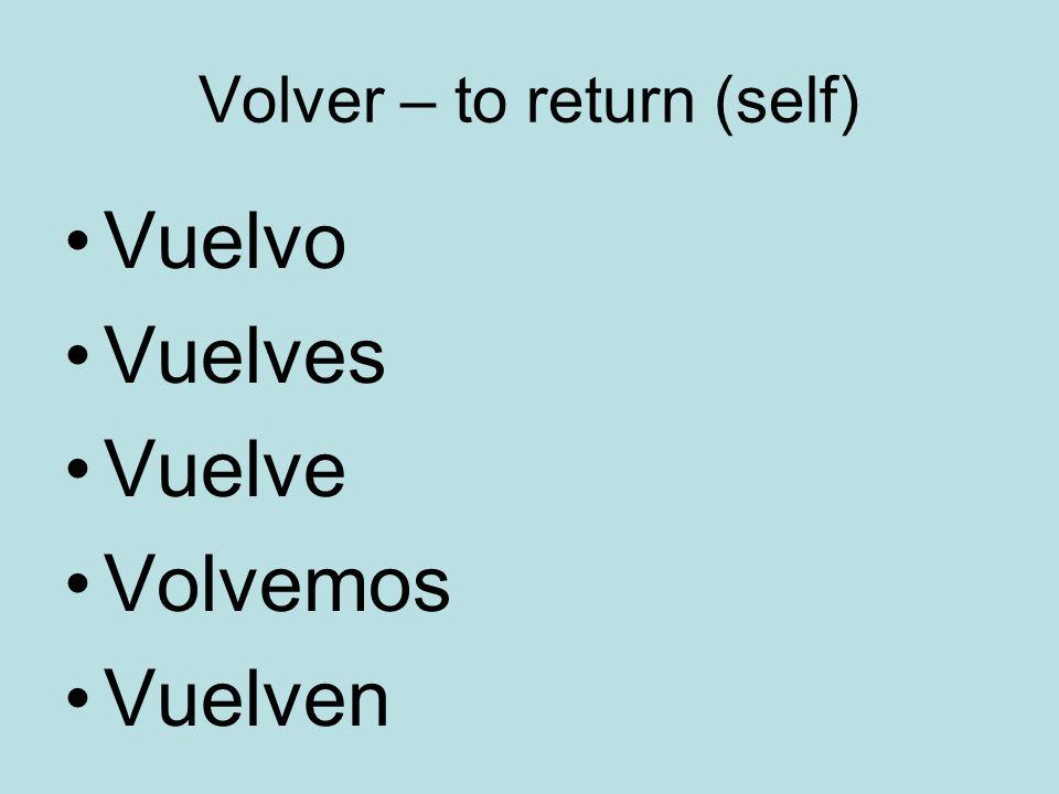 Volver – to return (self) Vuelvo Vuelves Vuelve Volvemos Vuelven