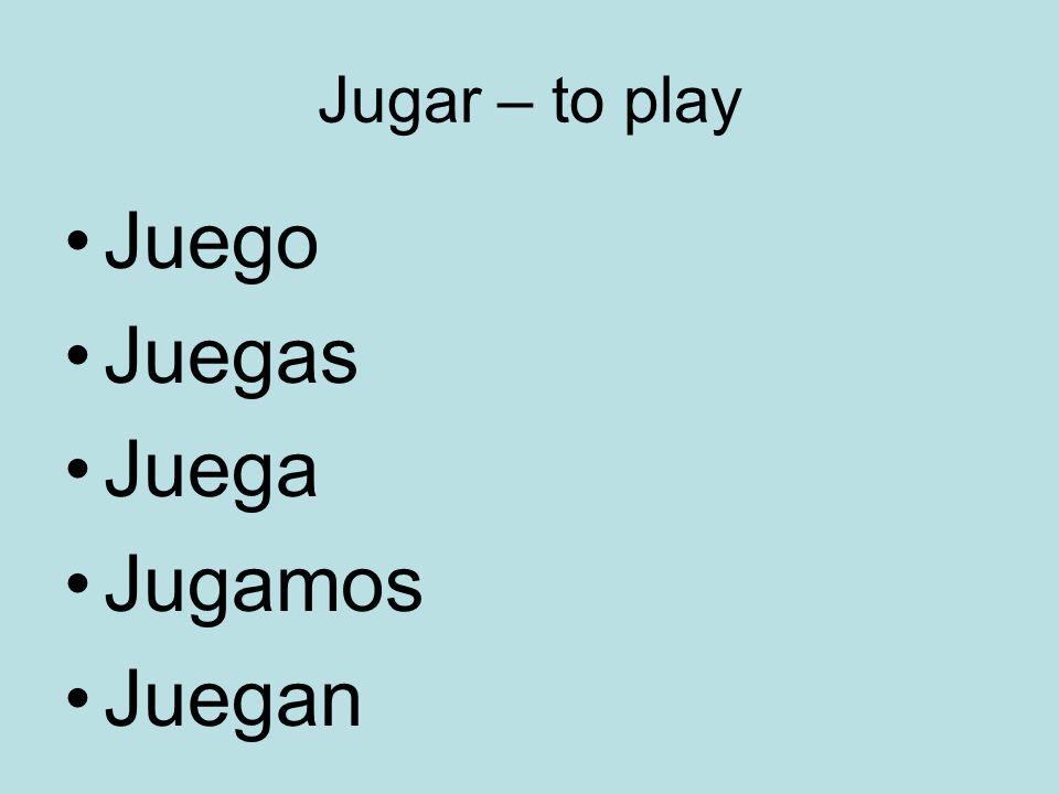 Jugar – to play Juego Juegas Juega Jugamos Juegan