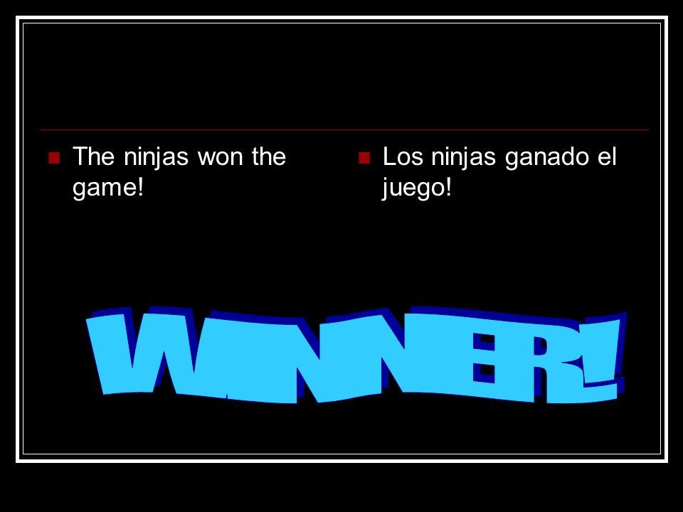 The ninjas won the game! Los ninjas ganado el juego!