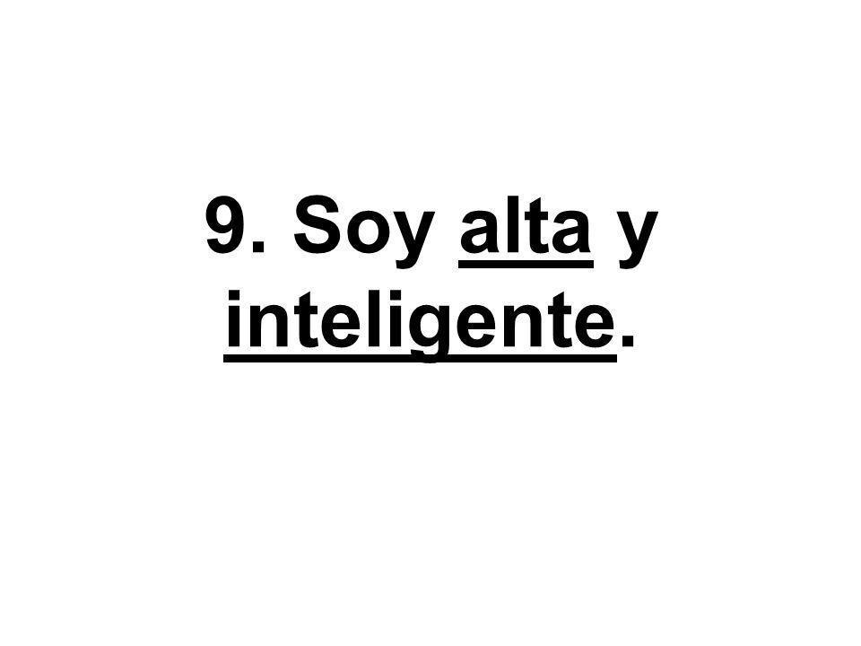 9. Soy alta y inteligente.