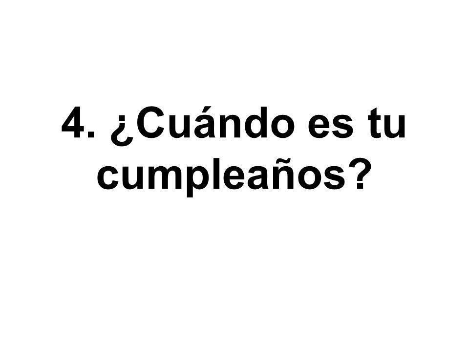 4. ¿Cuándo es tu cumpleaños
