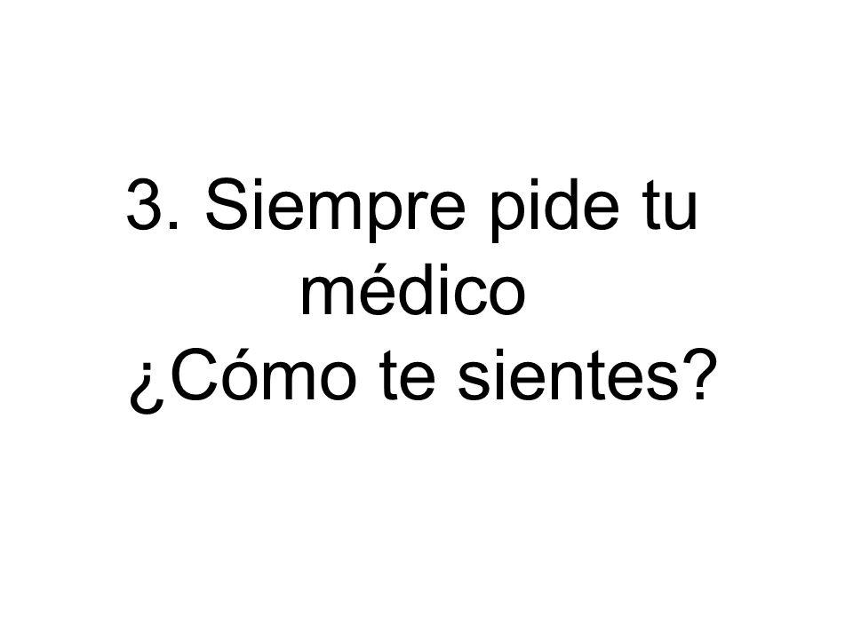 3. Siempre pide tu médico ¿Cómo te sientes?