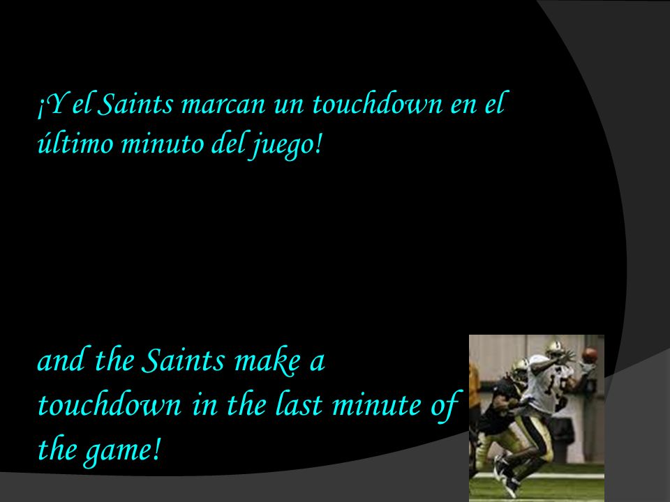 ¡Y el Saints marcan un touchdown en el último minuto del juego! and the Saints make a touchdown in the last minute of the game!