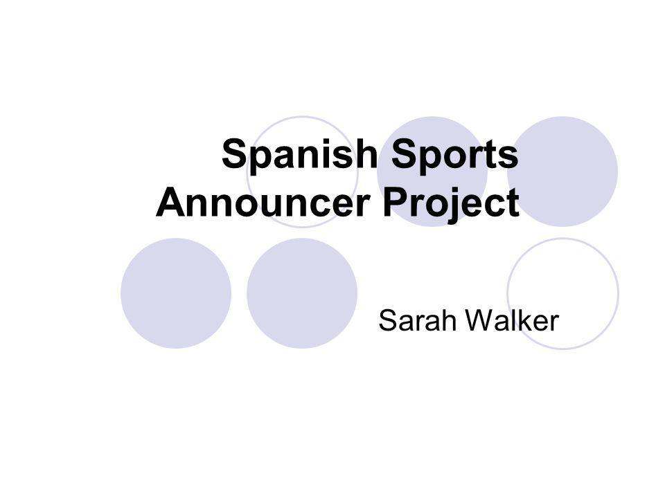 Spanish Sports Announcer Project Sarah Walker