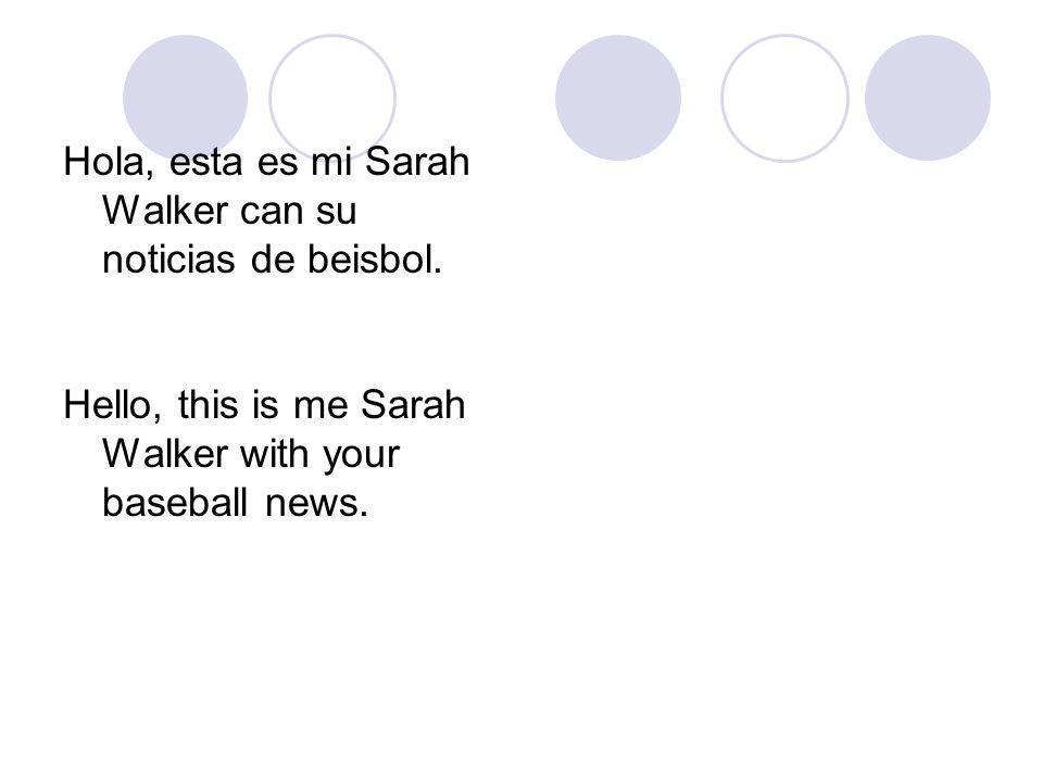 Hola, esta es mi Sarah Walker can su noticias de beisbol.
