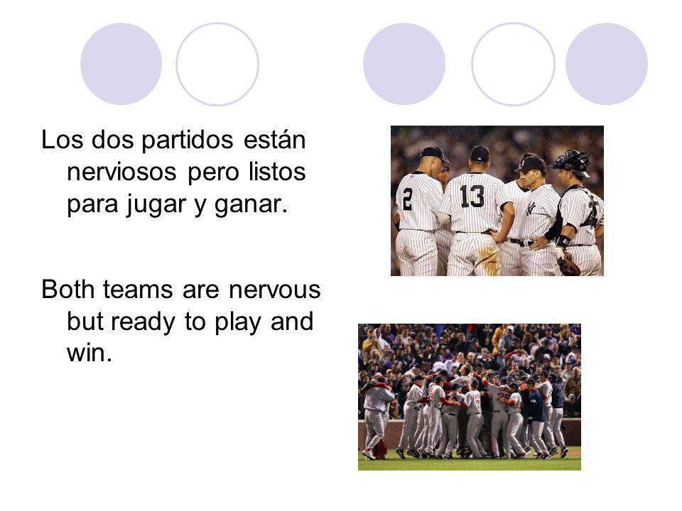 Los dos partidos están nerviosos pero listos para jugar y ganar.
