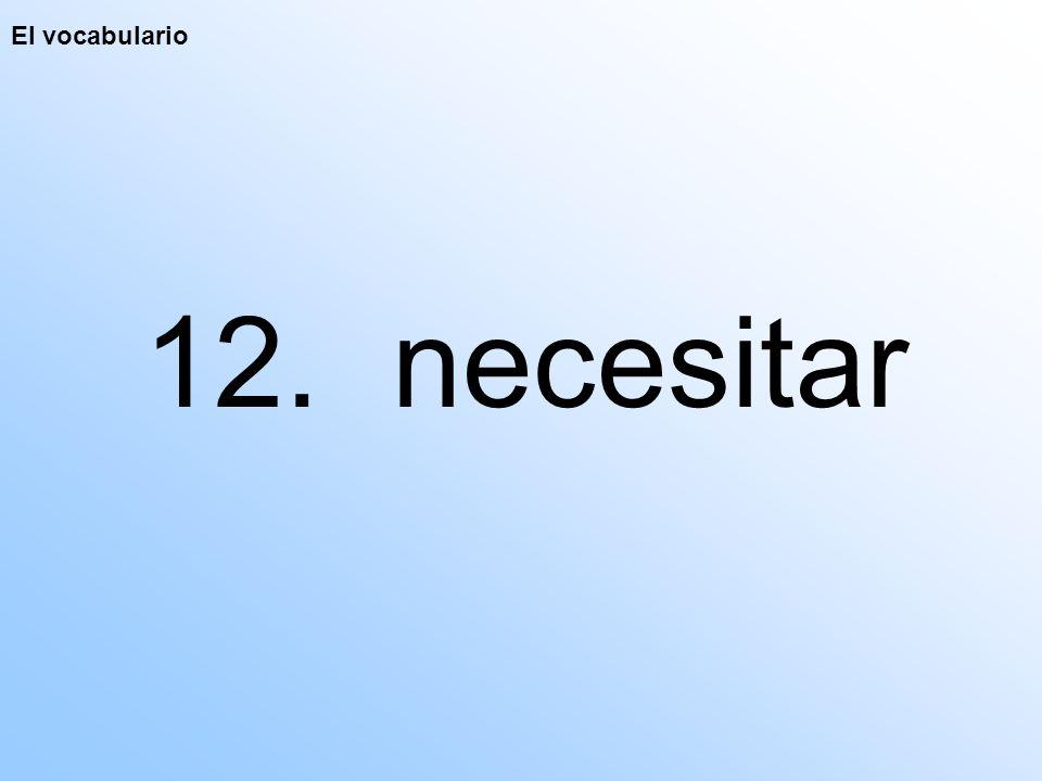 El vocabulario 12. necesitar