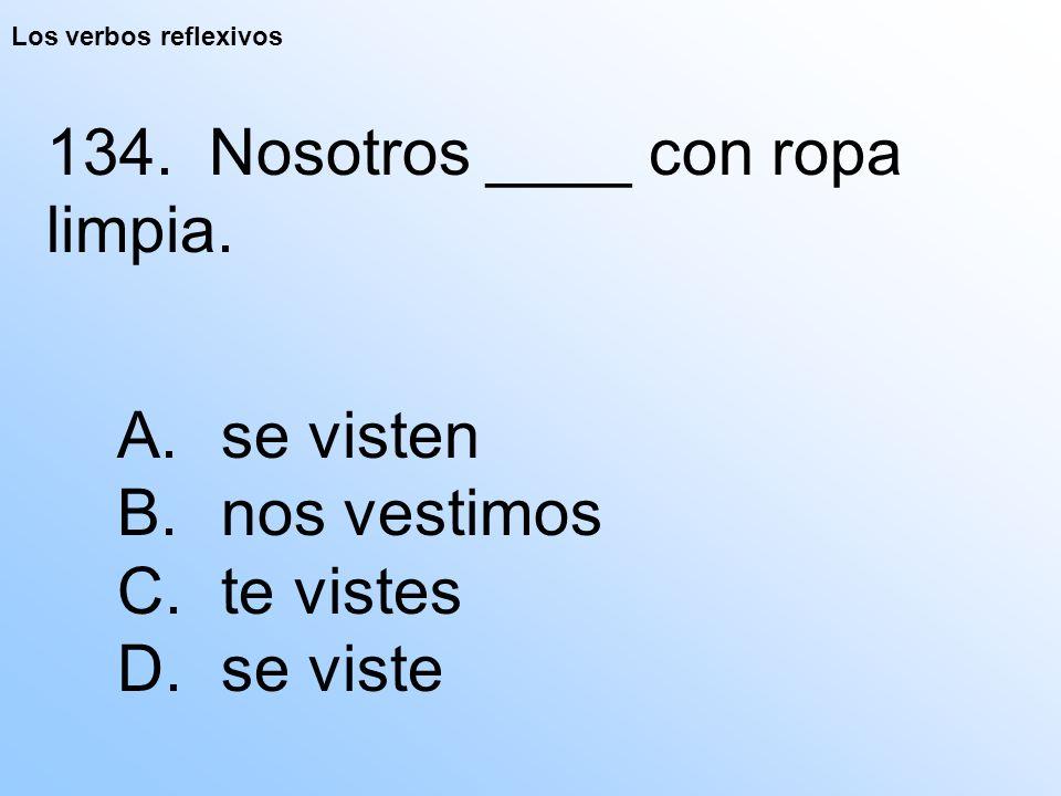 Los verbos reflexivos 134. Nosotros ____ con ropa limpia.