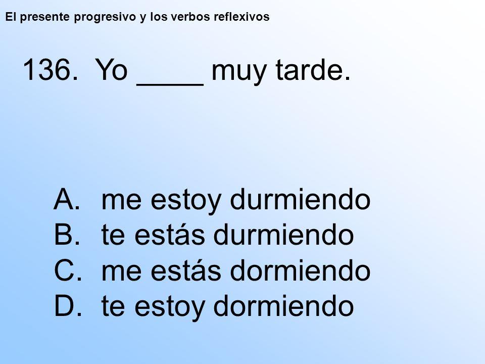 El presente progresivo y los verbos reflexivos 136.
