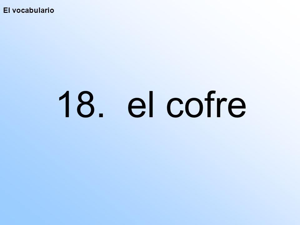 El vocabulario 18. el cofre