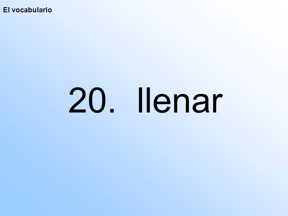 El vocabulario 20. llenar