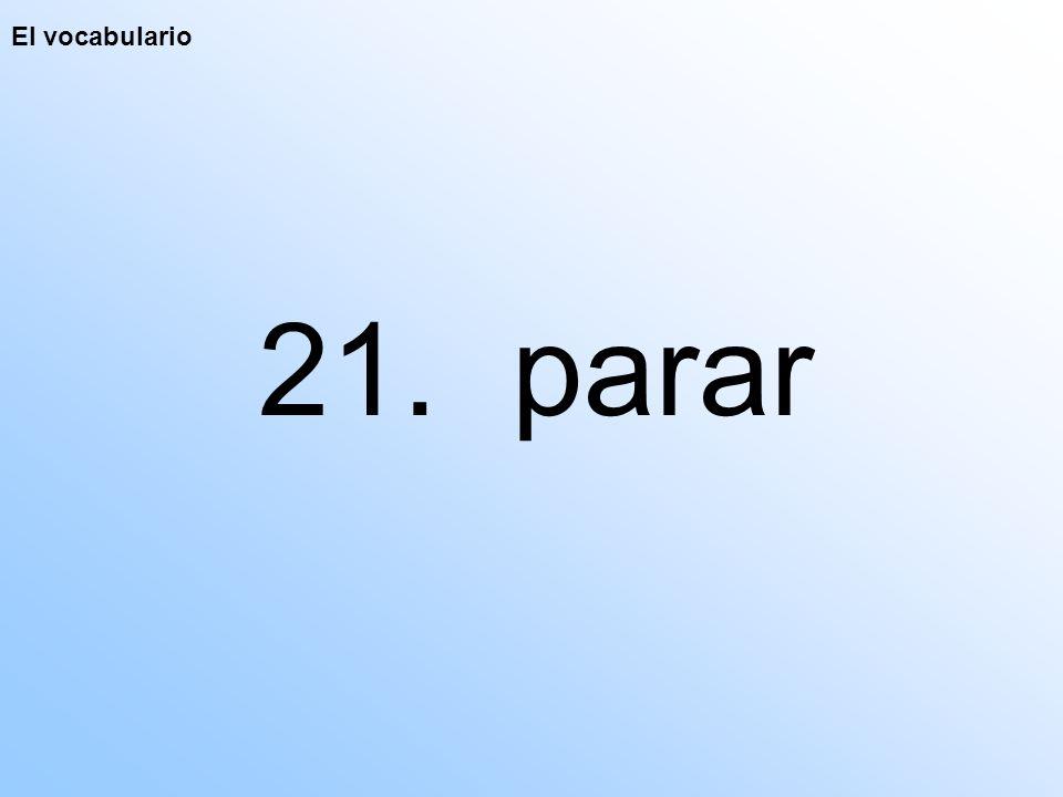 El vocabulario 21. parar