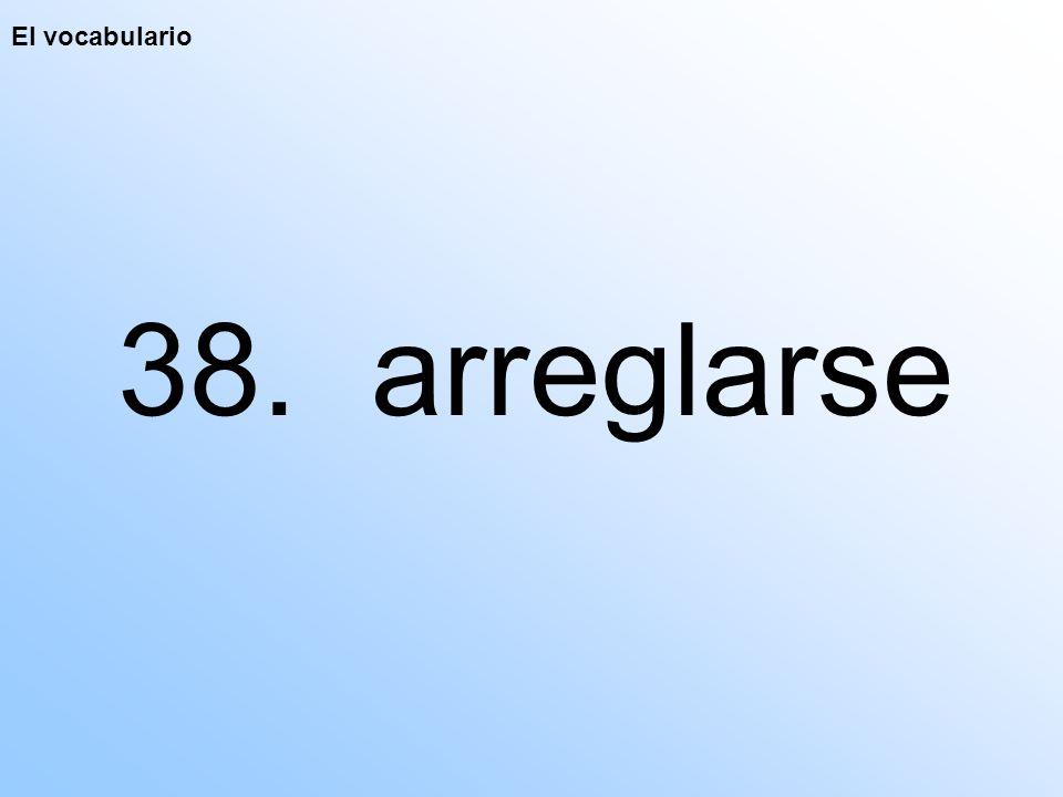 El vocabulario 38. arreglarse