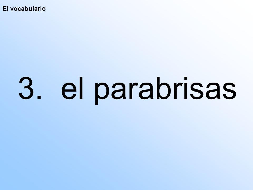 El vocabulario 3. el parabrisas