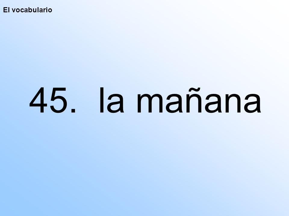 El vocabulario 45. la mañana