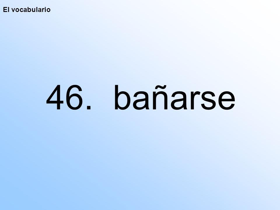 El vocabulario 46. bañarse
