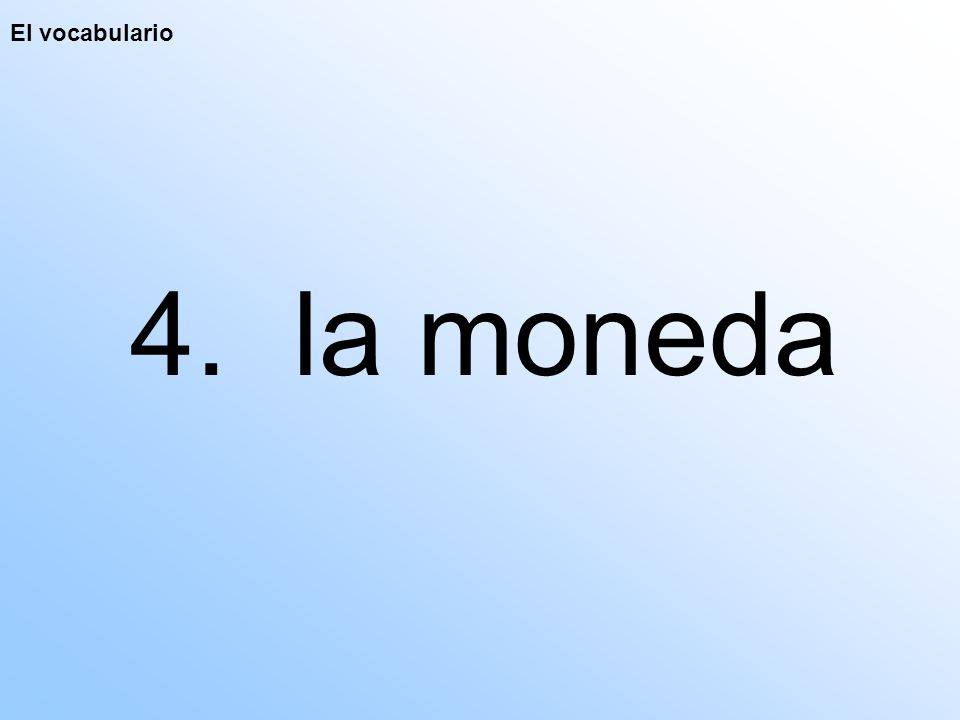 El vocabulario 4. la moneda