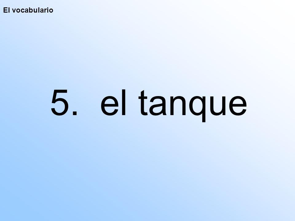 El vocabulario 5. el tanque
