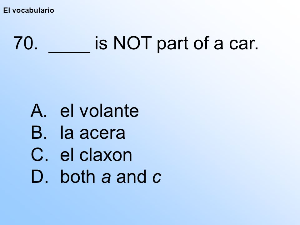 El vocabulario 70. ____ is NOT part of a car. A.