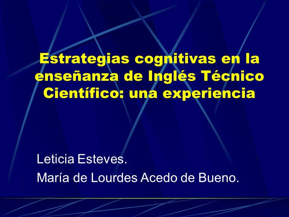 Estrategias cognitivas en la enseñanza de Inglés Técnico Científico: una experiencia Leticia Esteves. María de Lourdes Acedo de Bueno.