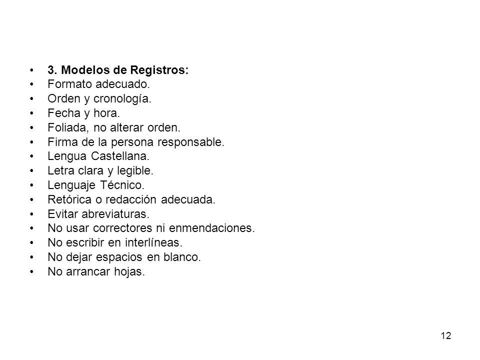 12 3. Modelos de Registros: Formato adecuado. Orden y cronología. Fecha y hora. Foliada, no alterar orden. Firma de la persona responsable. Lengua Cas