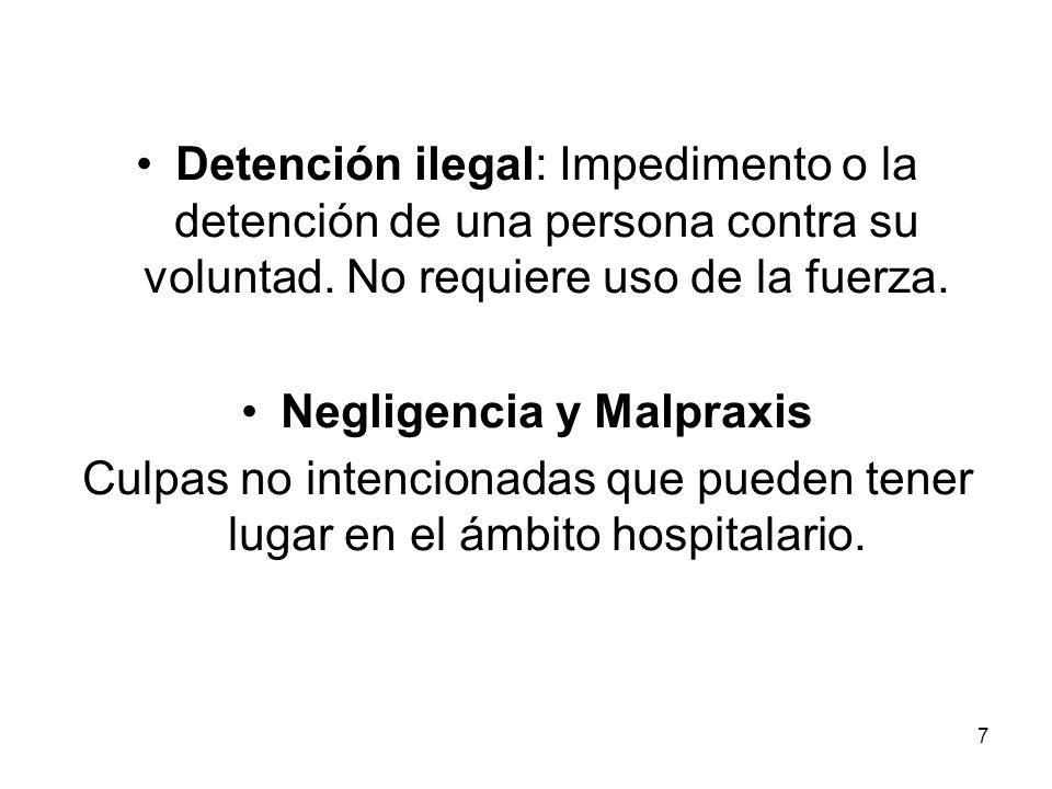 7 Detención ilegal: Impedimento o la detención de una persona contra su voluntad. No requiere uso de la fuerza. Negligencia y Malpraxis Culpas no inte