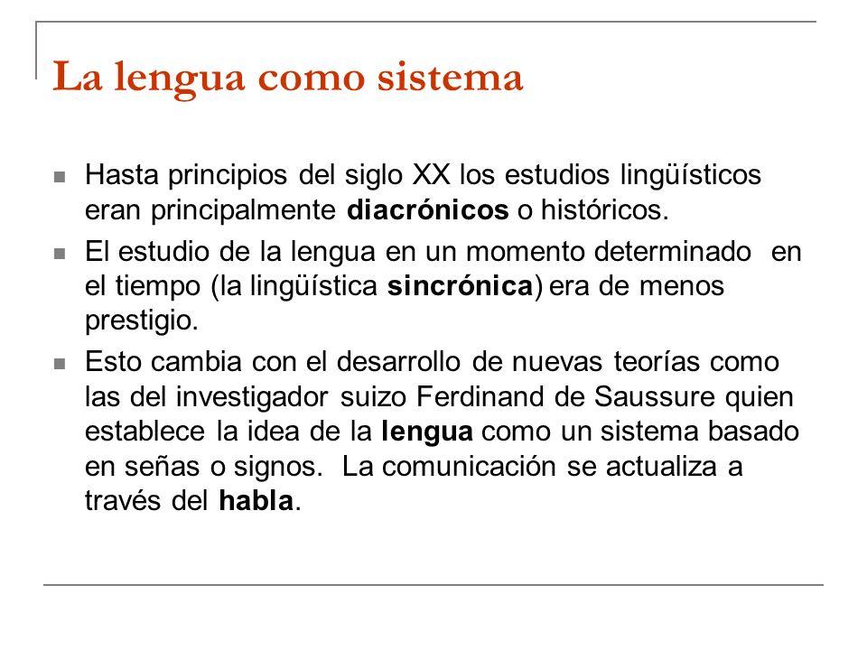 La lengua como sistema Hasta principios del siglo XX los estudios lingüísticos eran principalmente diacrónicos o históricos. El estudio de la lengua e