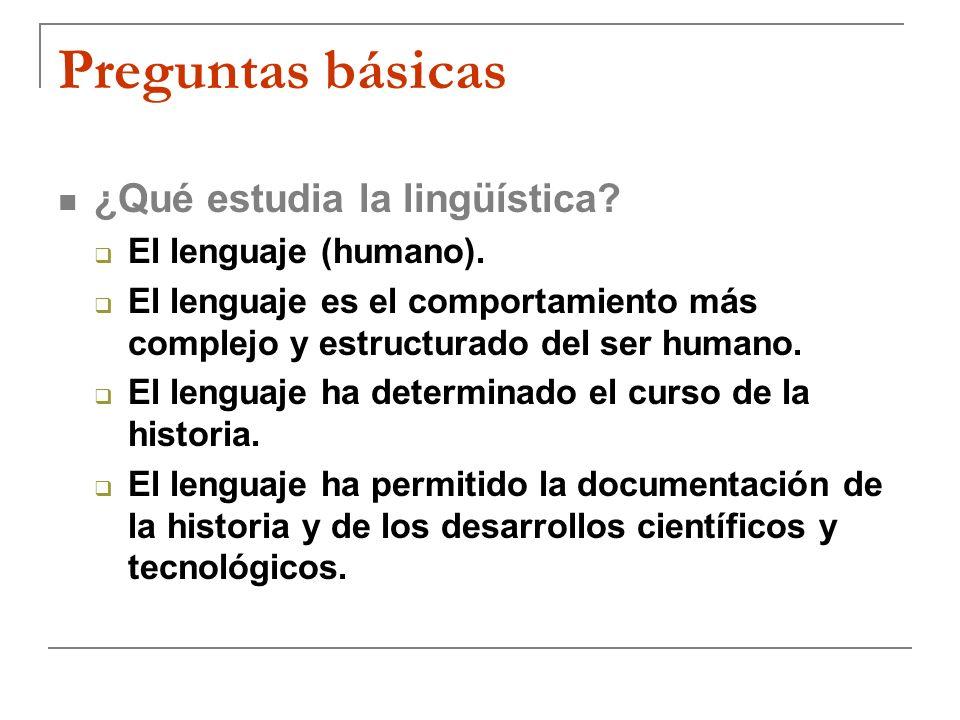 Preguntas básicas ¿Qué estudia la lingüística? El lenguaje (humano). El lenguaje es el comportamiento más complejo y estructurado del ser humano. El l