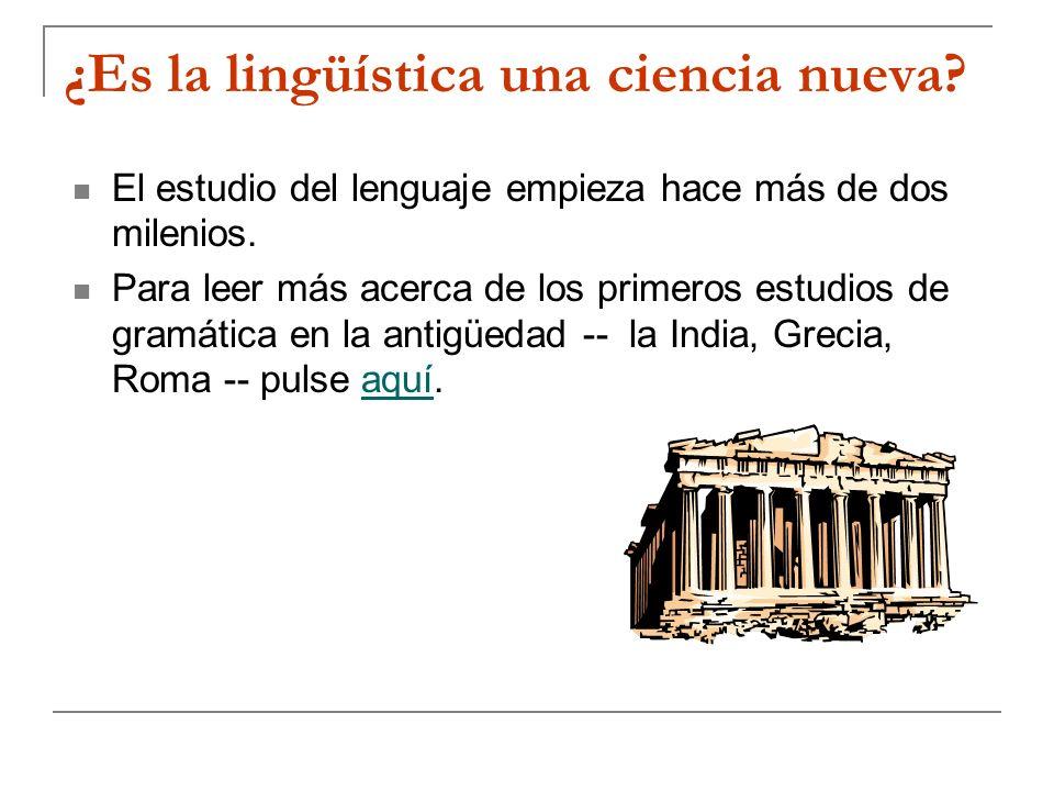 ¿Es la lingüística una ciencia nueva? El estudio del lenguaje empieza hace más de dos milenios. Para leer más acerca de los primeros estudios de gramá