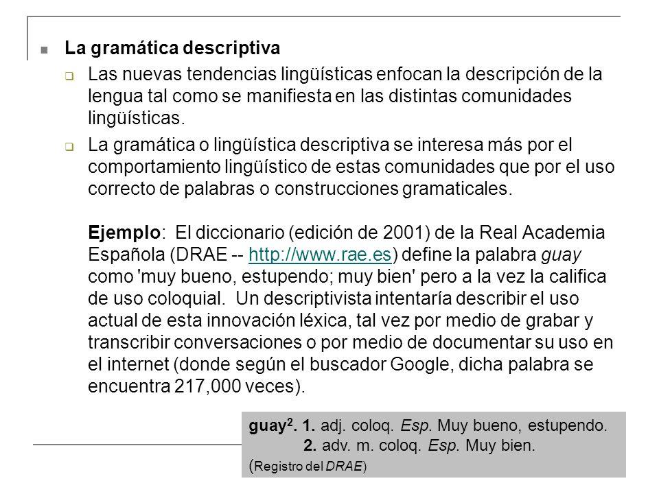 La gramática descriptiva Las nuevas tendencias lingüísticas enfocan la descripción de la lengua tal como se manifiesta en las distintas comunidades li