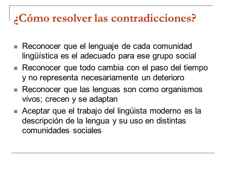 ¿Cómo resolver las contradicciones? Reconocer que el lenguaje de cada comunidad lingüística es el adecuado para ese grupo social Reconocer que todo ca