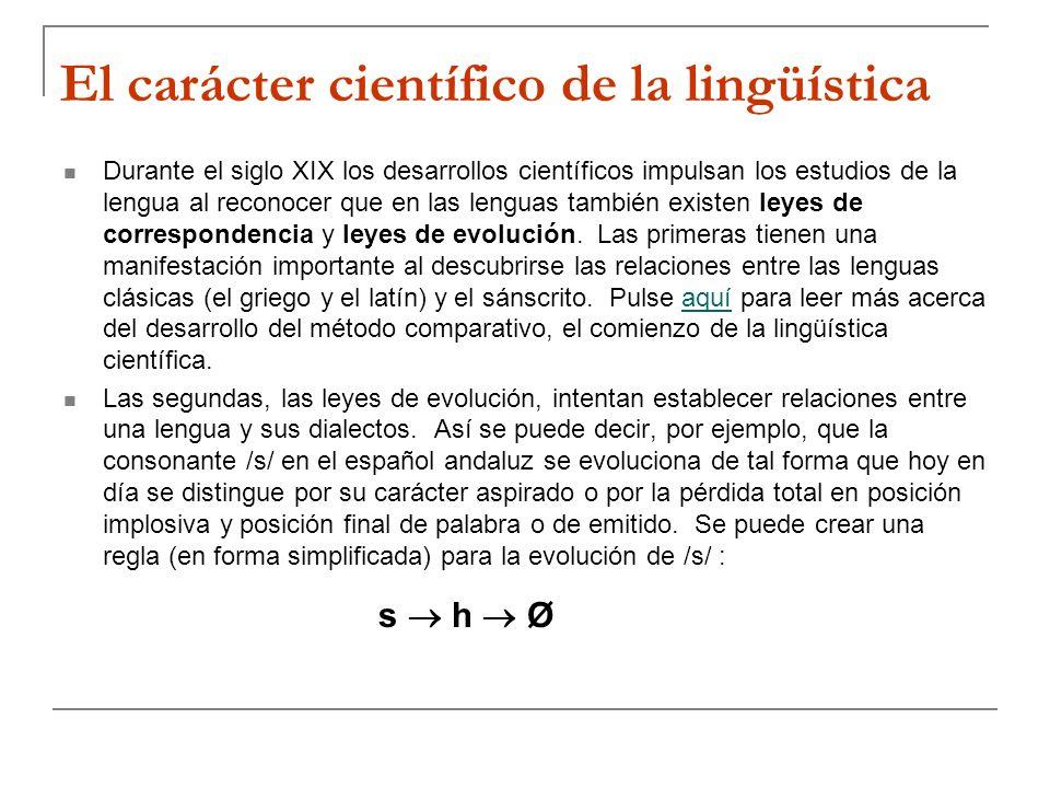 El carácter científico de la lingüística Durante el siglo XIX los desarrollos científicos impulsan los estudios de la lengua al reconocer que en las l