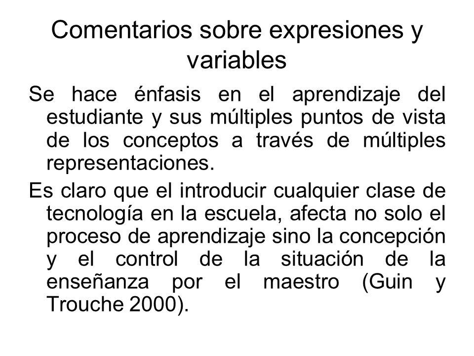 Comentarios sobre expresiones y variables Se hace énfasis en el aprendizaje del estudiante y sus múltiples puntos de vista de los conceptos a través d