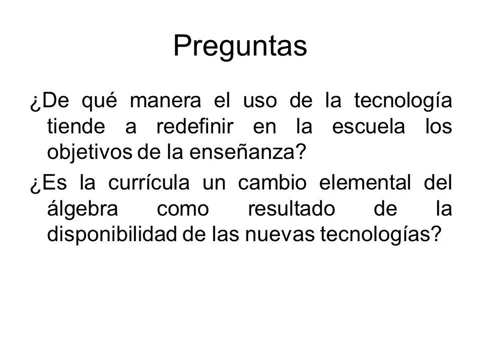 Preguntas ¿De qué manera el uso de la tecnología tiende a redefinir en la escuela los objetivos de la enseñanza? ¿Es la currícula un cambio elemental