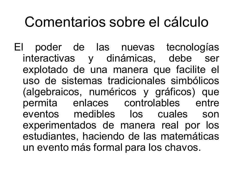 Comentarios sobre el cálculo El poder de las nuevas tecnologías interactivas y dinámicas, debe ser explotado de una manera que facilite el uso de sist
