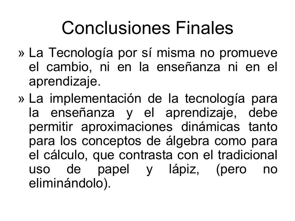 Conclusiones Finales »La Tecnología por sí misma no promueve el cambio, ni en la enseñanza ni en el aprendizaje. »La implementación de la tecnología p