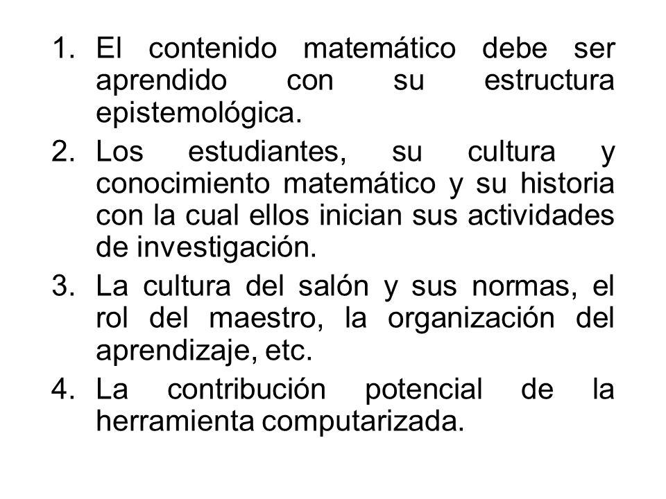 1.El contenido matemático debe ser aprendido con su estructura epistemológica. 2.Los estudiantes, su cultura y conocimiento matemático y su historia c