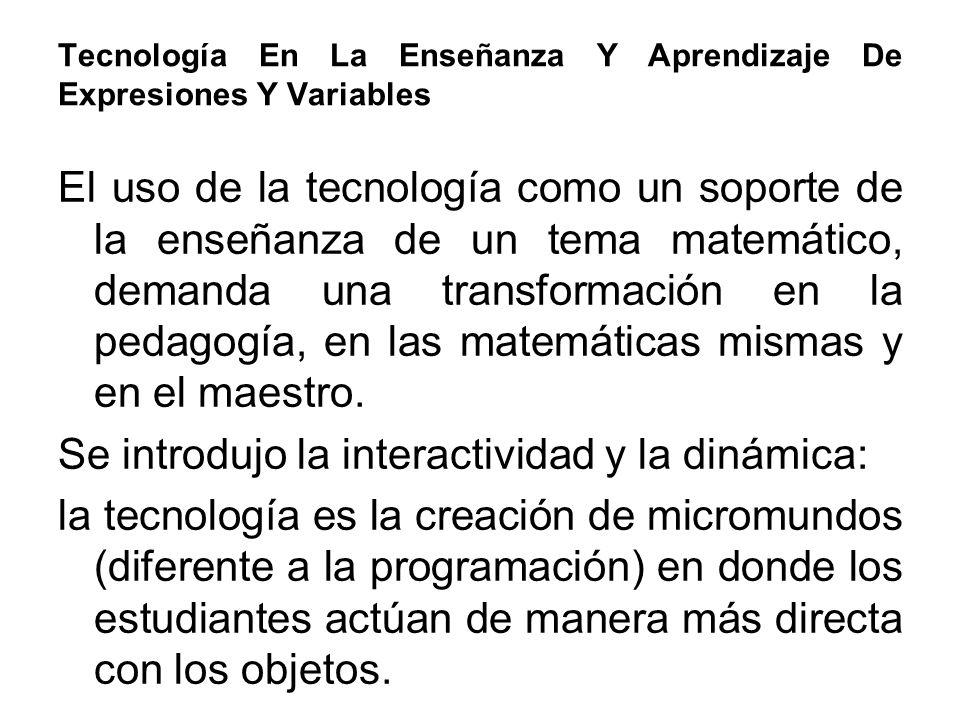 Tecnología En La Enseñanza Y Aprendizaje De Expresiones Y Variables El uso de la tecnología como un soporte de la enseñanza de un tema matemático, dem