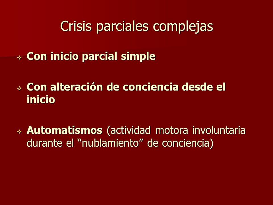 Crisis parciales complejas Con inicio parcial simple Con inicio parcial simple Con alteración de conciencia desde el inicio Con alteración de concienc
