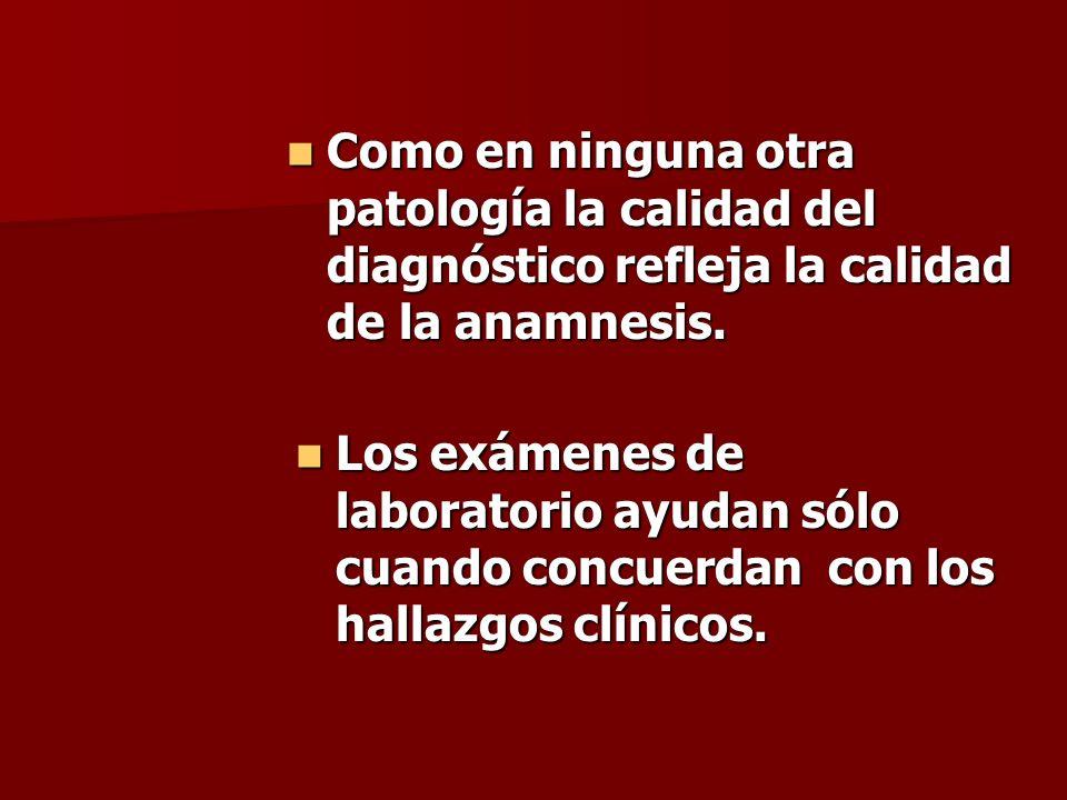 Como en ninguna otra patología la calidad del diagnóstico refleja la calidad de la anamnesis. Como en ninguna otra patología la calidad del diagnóstic